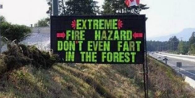 extreme fire hazard, don't even fart in the forest