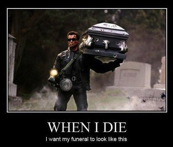 arnold schwarzenegger, terminator, funeral, coffin, boss, motivation