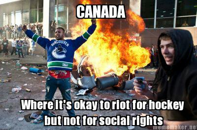 canada where it's okay to riot for hockey but not for social rights, meme