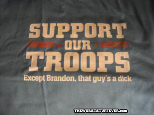 support our troops, except brandon, that guy's a dick, t-shirt, lol