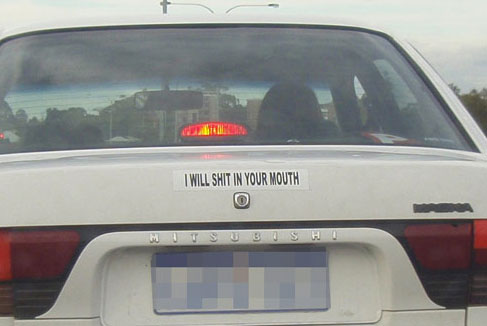 bumper sticker, worst, I will shit in your mouth, wtf