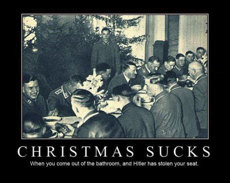 christmas sucks when you come out of the bathroom and hitler has stolen your seat