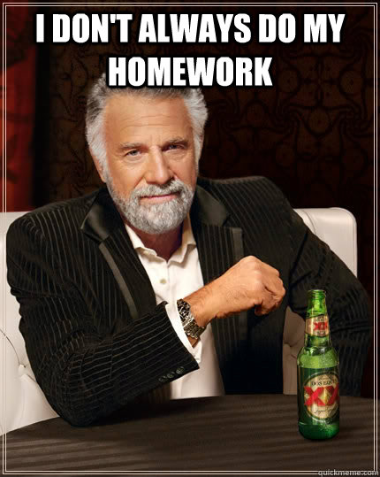 most interesting man, homework, meme