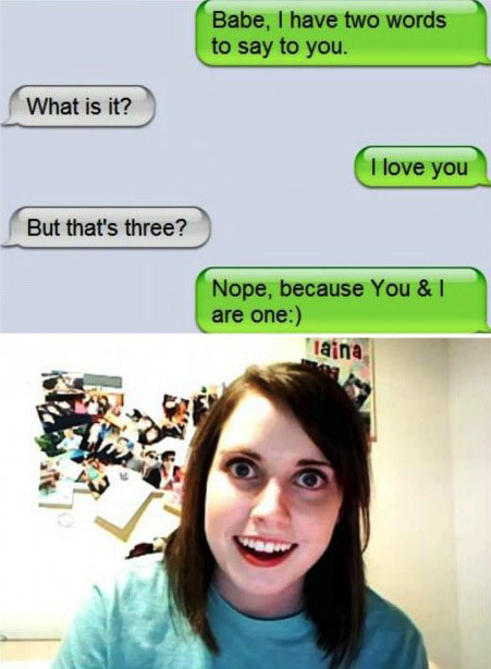 overly attached girlfriend, meme, iphone, text messages, corny
