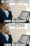 My code doesn't work, I have no idea why, my code works, first world programmer problems, meme