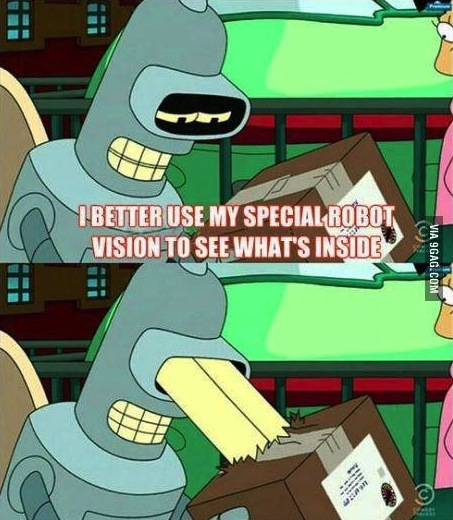 I better use my special robot vision to see what's inside, bender, futurama
