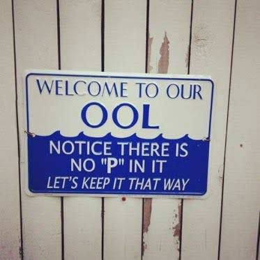welcome to our ool, notice there is no p in it, let's keep it that way, pool sign