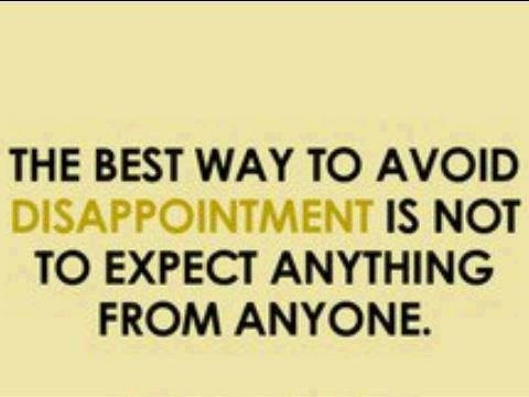 the best way to avoid disappointment is not to expect anything from anyone