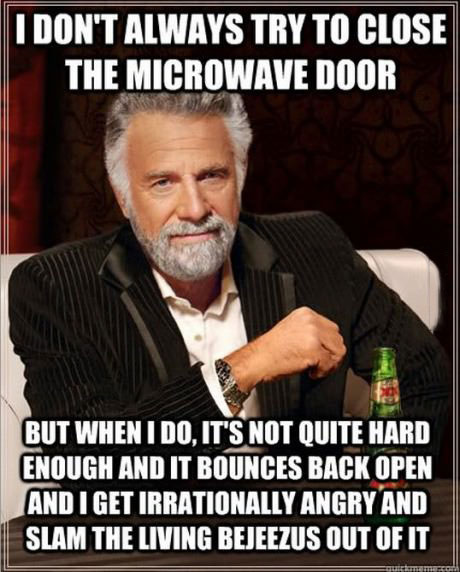 most interesting man, meme, microwave door, bounce, slam, lol