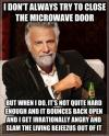 most interesting man, meme, microwave door, bounce, slam, lol