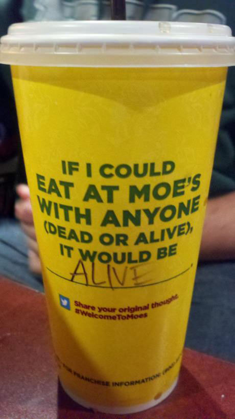 literal, cup, moe's dead or alive, lol