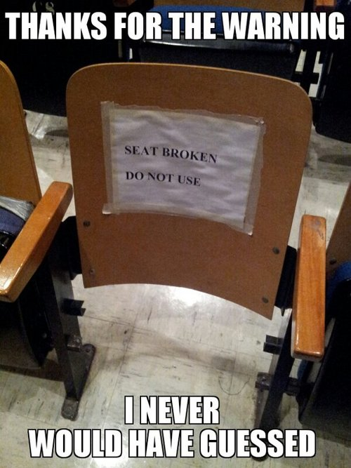 seat broken do not use, thanks for the warning, I never would have guessed, meme