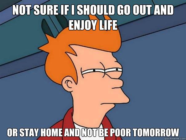 fry, futurama, meme, enjoy life, not be brole