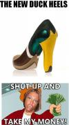 duck heels, fry, meme, shut up and take my money