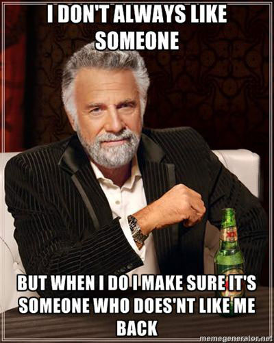 meme, most interesting man, like, crush, hard to get