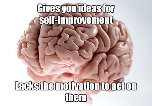scumbag brain, meme, self-improvement, ideas, lack motivation