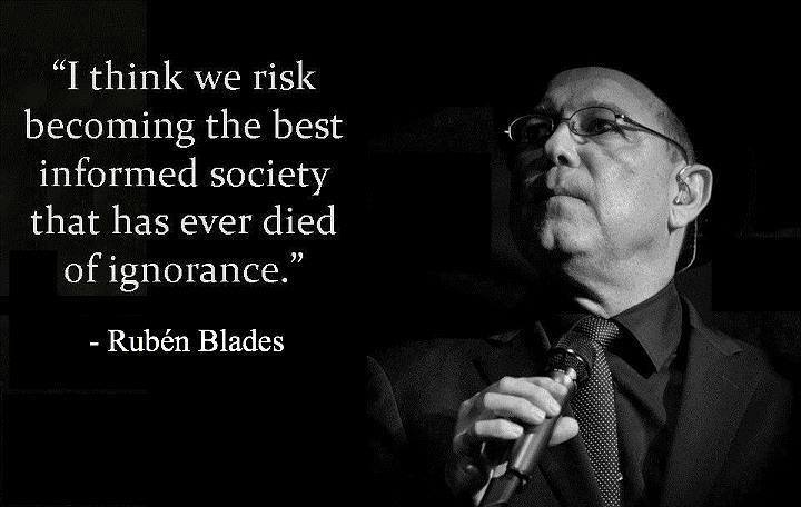 I think we risk becoming the best informed society that has ever died of ignorance, rubin blades