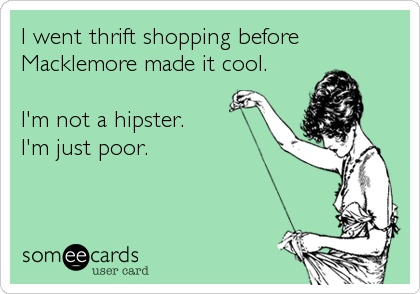 I went thrift shopping before Macklemore made it cool, I'm not a hipster, I'm just poor, card