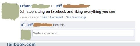 jeff stop sitting on Facebook and liking everything you see, jeff likes this
