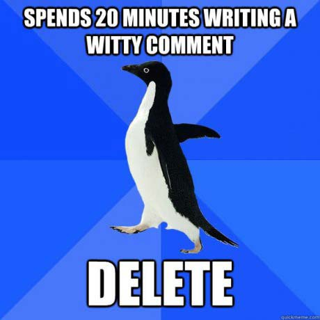 spends 20 minutes writing a witty comment, socially awkward penguin, meme