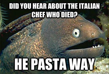 meme, bad pun, pasta way, italian chef died