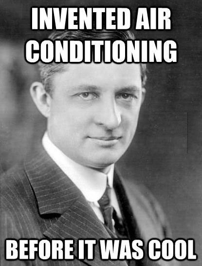 invented air conditioning before it was cool, Willis Carrier, hipster, meme