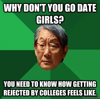 date girls, rejection, college, meme, asian father