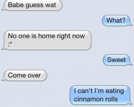 iphone, txt, cinnamon rolls, come over