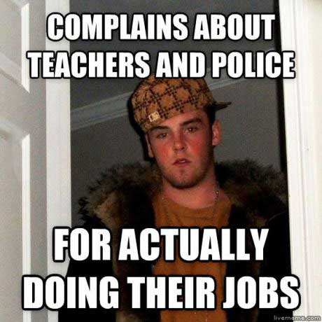 complains about teacher and police for actually doing their jobs, scumbag steve, meme