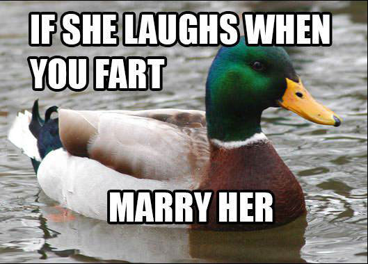 if she laughs when you fart, marry her, actual advice mallard, meme