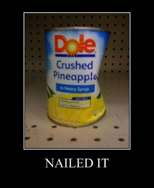 motivation, crushed pineapple, literal, can, nailed it