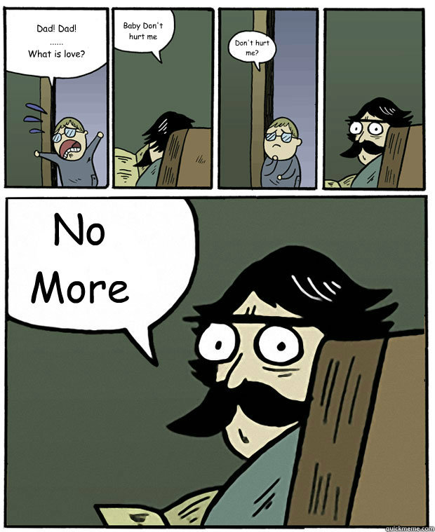 comic, what is love, don't hurt me, no more, father, son, meme