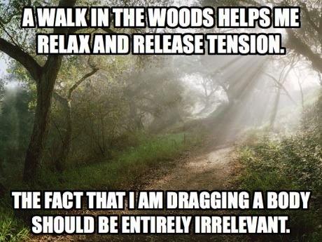 meme, walk, woods, dragging, body, relax