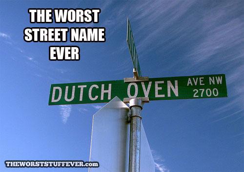 worst, street name, dutch oven, wtf