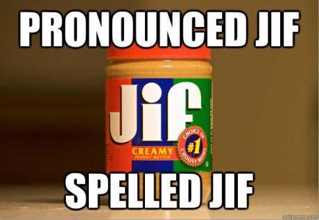 pronounced jif, spelled jif, peanut butter, meme