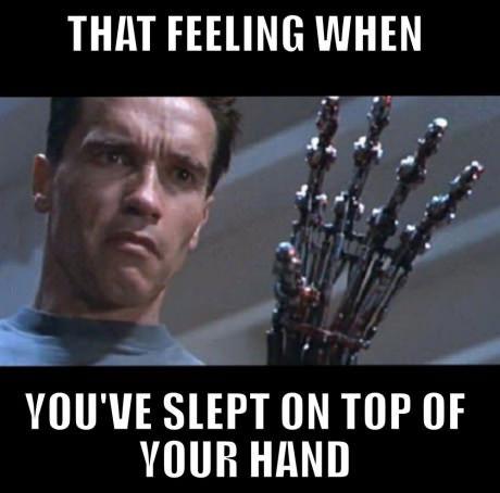 meme, feeling, hand asleep, terminator, arnold schwarzenegger