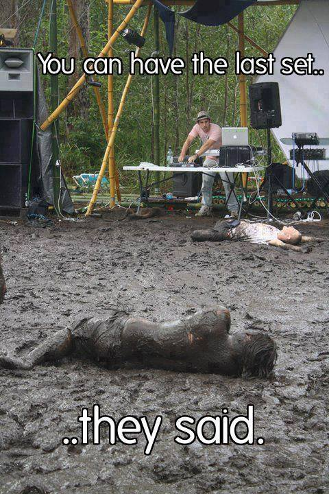 you can have the last set they said, tired ravers sleeping in the mud