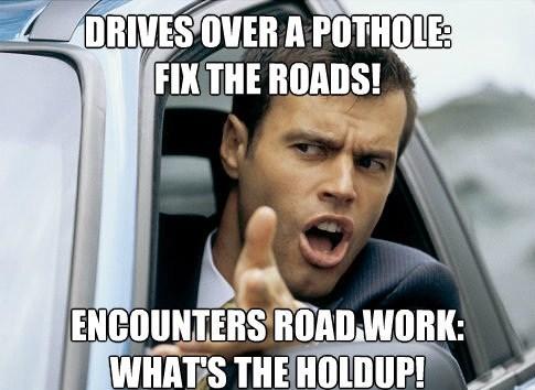 meme, road work, potholes, hypocrisy, first world driver problems