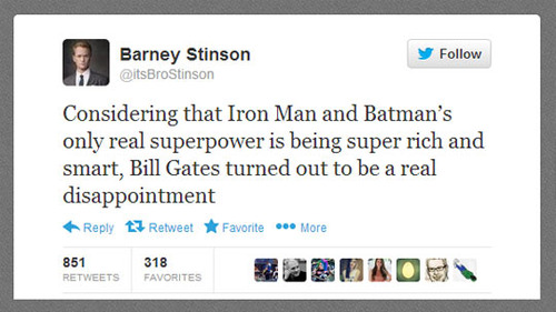 considering that ron man and batman's only really superpower is being super rich and smart, bill gates turned out to be a real disappointment, barney stinson