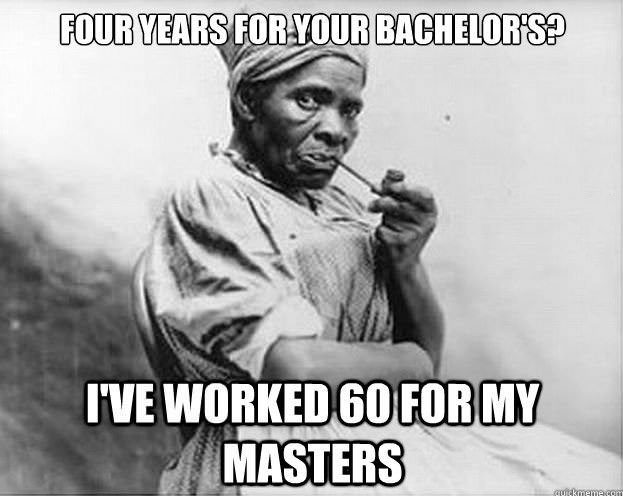 meme, education, bachelors, masters, years, slave