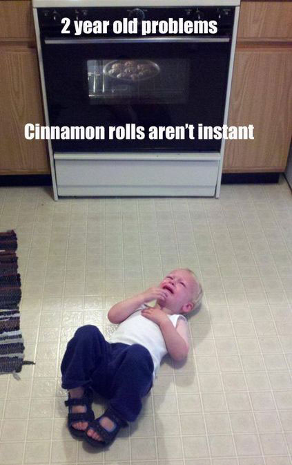 cinnamon buns, instant, meme, first world problems