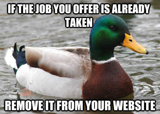 if the job opening you offer is already taken, remove it from your website, meme, actual advice mallard, job opening, website