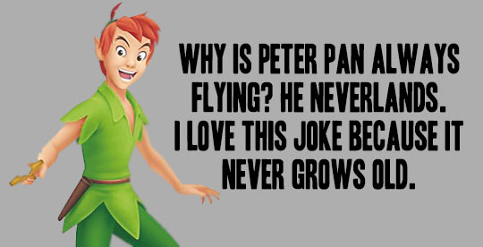 why is peter pan always flying?, he neverlands, I love this joke because it never grows old