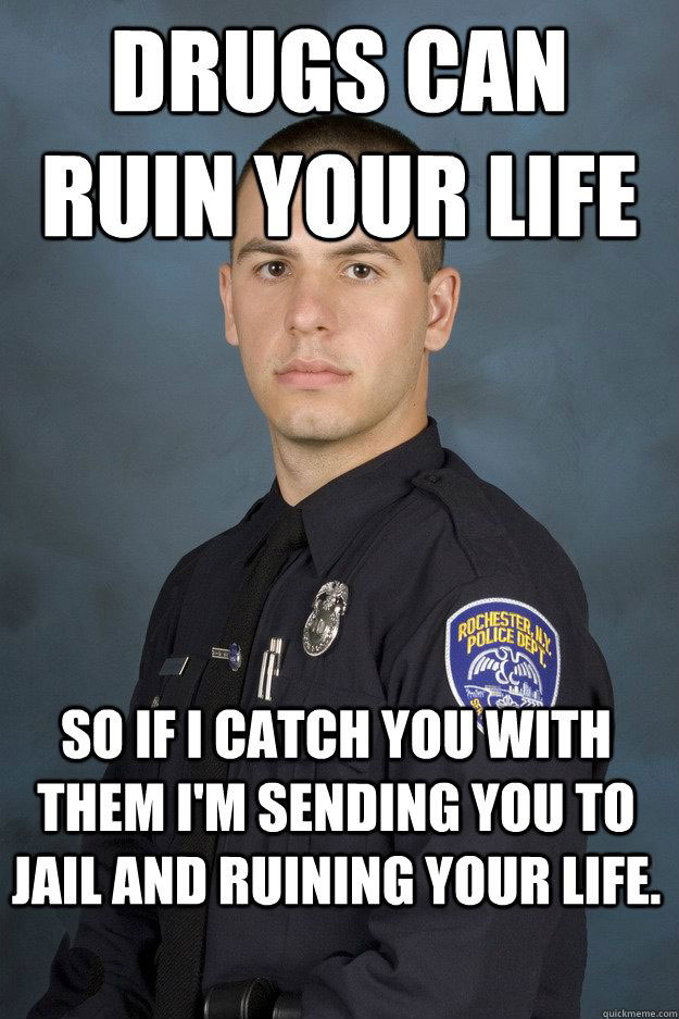 cop, police, ruin your life, drugs, meme