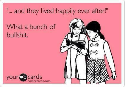 and they lived happily ever after, what a bunch of bullshit, ecard