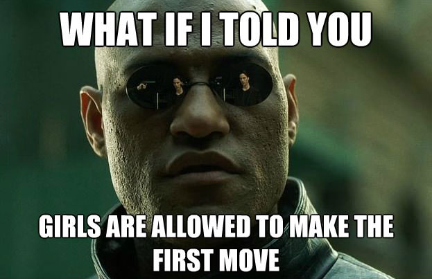 meme, morpheus, what if i told you, girls are allowed to make the first move