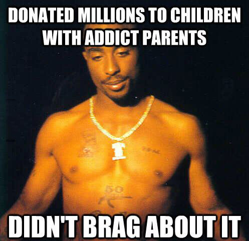 donated millions to children with addict parents, didn't brag about it, good guy tupac, meme, charitable givings