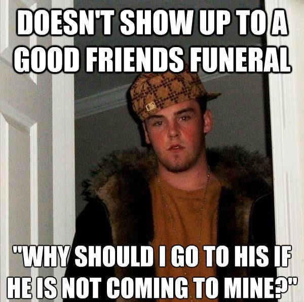 scumbag steve, friend's funeral, lol, meme