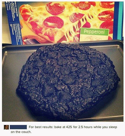 for best results bake at 425 for 2.5 hours while you sleep on the couch, charred pizza, cooking fail