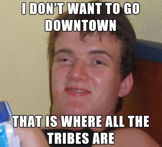 downtown, tribe, stoner steve, meme